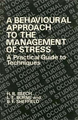 A Behavioral Approach to the Management of Stress: A Practical Guide to Techniques (Wiley Series on Studies in Occupational Stress), H. R. Beech