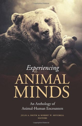 Experiencing Animal Minds: An Anthology of Animal-Human Encounters (Critical Perspectives on Animals: Theory, Culture, Science and Law)