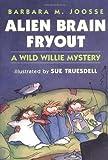 Alien Brain Fryout (A Wild Willie Mystery)