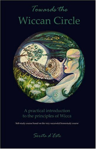 Towards the Wiccan Circle – A Practical Introduction to the Principles of Wicca