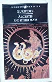 Alcestis & Other plays (0140440313) by Euripides