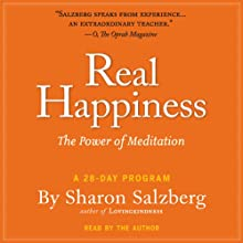 Real Happiness: The Power of Meditation: A 28-Day Program (       UNABRIDGED) by Sharon Salzberg Narrated by Sharon Salzberg