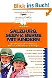 Salzburg, Seen & Berge mit Kindern: �ber�400�spannende�Aktivit�ten�im�Seenland,Salzkammergut�&�Tennengau