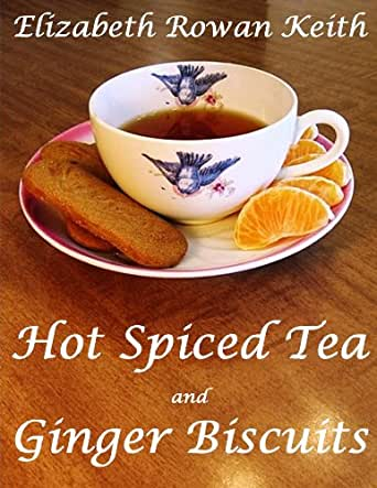 Hot Spiced Tea and Ginger Biscuits - Kindle edition by Elizabeth Rowan ...