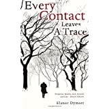 Every Contact Leaves A Traceby Elanor Dymott