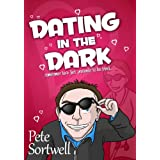 Dating In The Dark: sometimes love just pretends to be blind (A Laugh Out Loud Romantic Comedy)by Pete Sortwell
