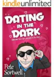 Dating In The Dark: sometimes love just pretends to be blind (A Laugh Out Loud Romantic Comedy) (English Edition)