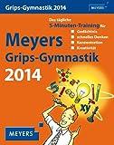 Meyers Grips-Gymnastik 2014: Das tägliche 5-Minuten-Training für Gedächtnis, schnelles Denken, Konzentration und Kreativität. Mit vielen Rätseln, Tipps und Infos