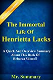 The Immortal Life Of Henrietta Lacks: A Quick And Overview Summary About This Book Of Rebecca Skloot!!