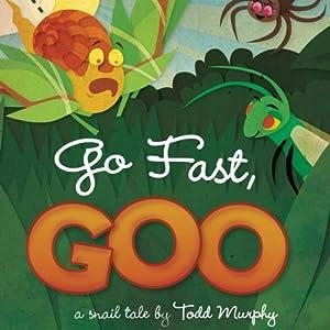 Go Fast, Goo | [Todd Murphy]