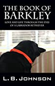 The Book of Barkley: Love and Life Through the Eyes of a Labrador Retriever - Kindle edition by L.B. Johnson. Crafts, Hobbies & Home Kindle eBooks @ Amazon.com.