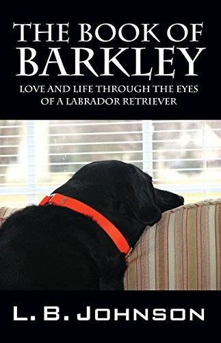 The Book of Barkley: Love and Life Through the Eyes of a Labrador Retriever by L.B. Johnson ebook deal