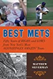 Best Mets: Fifty Years of Highs and Lows from New Yorks Most Agonizingly Amazin Team