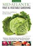 Mid-Atlantic Fruit & Vegetable Gardening: Plant, Grow, and Harvest the Best Edibles - Delaware, Maryland, New Jersey, Pe (Fruit & Vegetable Gardening Guides)