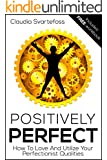 Positively Perfect: How to Love and Utilize Your Perfectionist Qualities
