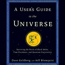 A User's Guide to the Universe: Surviving the Perils of Black Holes, Time Paradoxes, and Quantum Uncertainty (       UNABRIDGED) by Dave Goldberg, Jeff Blomquist Narrated by Mark F. Smith
