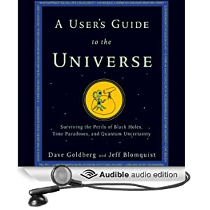 A User's Guide to the Universe: Surviving the Perils of Black Holes, Time Paradoxes, and Quantum Uncertainty (Unabridged)