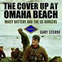 Cover-Up at Omaha Beach: D-Day, the US Rangers, and the Untold Story of Maisy Battery (       UNABRIDGED) by Gary Sterne Narrated by Brian Holsopple