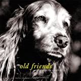 Old Friends: Great Dogs on the Good Life ~ Mark J. Asher