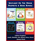 Bible Study Guide - Bible Commentary: A Summary Of The Minor Prophets, 6 Book Bundle (1)  JONAH, OBADIAH, JOEL, HOSEA, AMOS, MICAH (Spotlight On)by James Paris