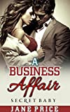 ROMANCE: PREGNANCY ROMANCE: A Business Affair (Secret Baby Second Chance Romance) (New Adult Contemporary Romance Short Stories)