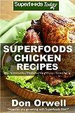 Superfoods Chicken Recipes: 65 Recipes : Chicken Cookbook, Weight Maintenance Diet, Wheat Free Diet, Whole Foods Diet, Gluten Free Diet, Antioxidants & ... your body- detox diet plan Book 115)