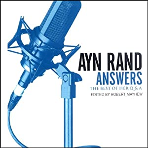 Ayn Rand Answers: The Best of Her Q & A | [Ayn Rand]