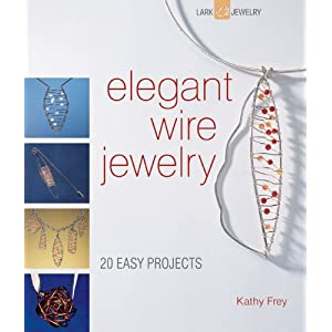 Elegant Wire Jewelry: Contemporary Designs & Creative Techniques (Lark Jewelry Books)