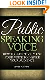 Public Speaking Voice: How to Effectively Use Your Voice to Inspire your Audience (communication, public speaking, fear of speaking, communication skills, presentation, anxiety)