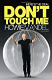 (HERE'S THE DEAL) DON'T TOUCH ME BY Mandel, Howie ( AUTHOR )paperback{Here's the Deal: Don't Touch Me} on 28 Sep, 2010