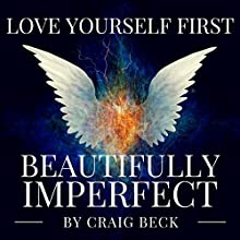 Beautifully Imperfect: Love Yourself First Audiobook by Craig Beck Narrated by Craig Beck