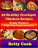 59 Nutritious Crockpot Chicken Recipes - Weight Watchers Point Plus Value Included! [Sales For a Limited Time] (The Crockpot Cookbook Best Seller)