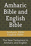 Amharic Bible and English Bible: The New Testament in Amharic and English