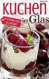Kuchen im Glas: 50 Trendkuchen neu serviert
