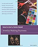 img - for How to Start a Home-Based Jewelry Making Business: *Turn your passion into profit *Develop a smart business plan *Set market-appropriate prices ... on the Internet (Home-Based Business Series) book / textbook / text book