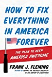 img - for How to Fix Everything in America Forever: The Plan to Keep America Awesome book / textbook / text book