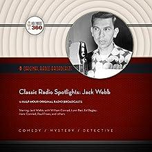 Classic Radio Spotlights: Jack Webb Radio/TV Program Auteur(s) :  Hollywood 360,  CBS Radio - producer Narrateur(s) : Jack Webb,  full cast