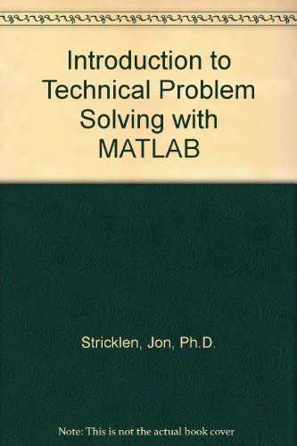 An Introduction to Technical Problem Solving with MATLAB