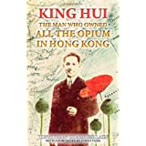 King Hui: The Man Who Owned All the Opium in Hong Kong ~ Jonathan Chamberlain