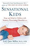 Lucy Jane, Fuller, Doris A., Miller, Ph. D. Miller Sensational Kids: Hope and Help for Children with Sensory Processing Disorder by Miller, Lucy Jane, Fuller, Doris A., Miller, Ph. D. Reprint Edition (2007)