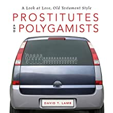 Prostitutes and Polygamists: A Look at Love, Old Testament Style (       UNABRIDGED) by David T. Lamb Narrated by Mark Smeby