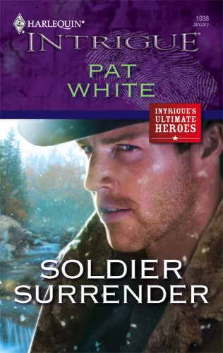 Soldier Surrender (Harlequin Intrigue Series), PAT WHITE