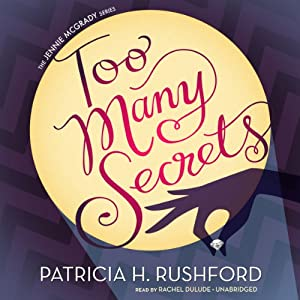 Too Many Secrets: A Jennie McGrady Mystery, Book 1 | [Patricia H. Rushford]