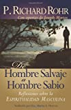 De hombre salvaje a hombre sabio: Reflexiones sobre la espiritualidad masculina (Spanish edition of: From Wild Man to Wise Man) (1616360089) by Richard Rohr