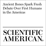 Ancient Bones Spark Fresh Debate Over First Humans in the Americas | Kate Wong