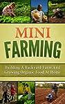 Mini Farming: Building A Backyard Far...