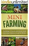Mini Farming: Building A Backyard Farm And Growing Organic Food At Home (Backyard Homesteading, Square Foot Gardening Book 1)