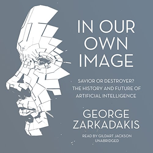 Download In Our Own Image: Savior or Destroyer? The History and Future of Artificial Intelligence