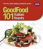 Good Food: 101 Italian Feasts: Triple-tested Recipes