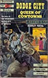 "Dodge City, queen of cowtowns: ""The wickedest little city in America"" 1872-1886 (A Pennant book)"